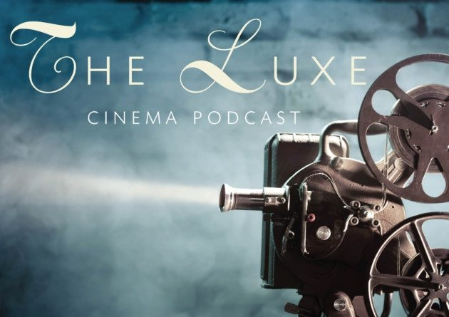 The Luxe Cinema podcast